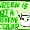 Green Is Not A Creative Color - by Chimpazilla (Don't Hug Me I'm Scared -