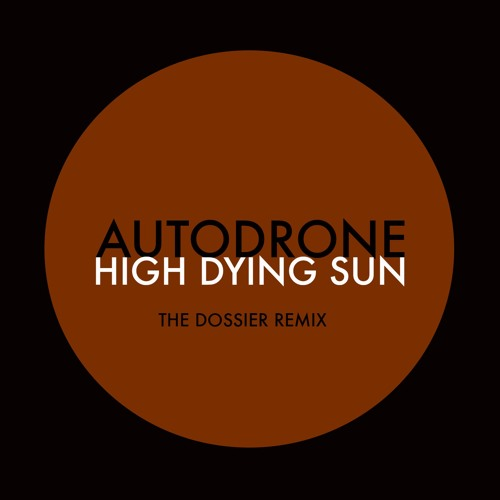 Autodrone - High Dying Sun (The Dossier remix)