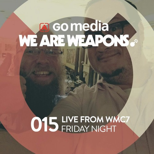 We Are Weapons 015 - Live From WMC7