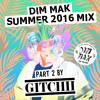 Dim Mak Summer 2016 Mix (Part 2 Mixed by GITCHII)