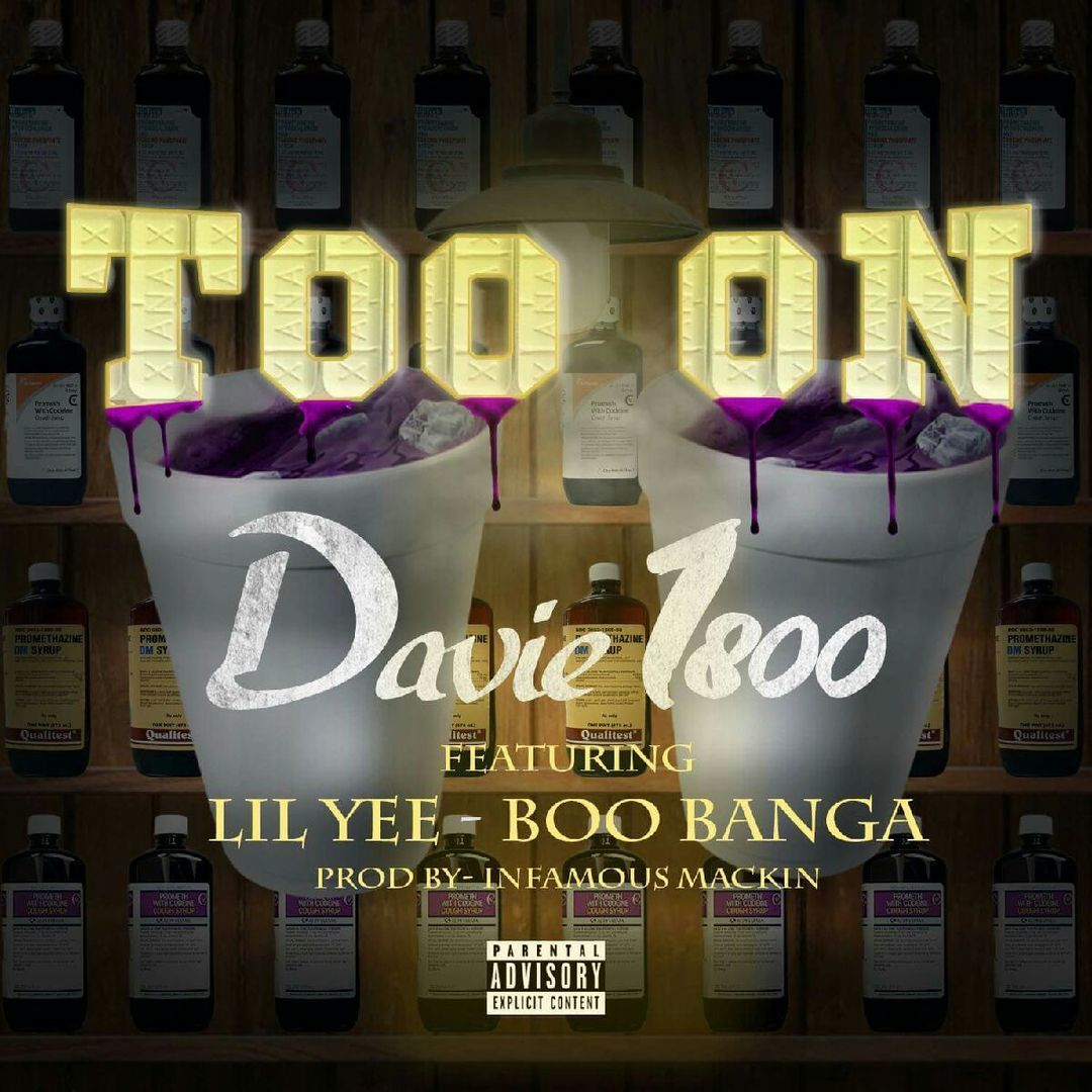 Davie1800 ft. Lil Yee & Boo Banga - Too On (Prod. Infamous Mackin) (Hosted by DJ Ghost) [Thizzler.co