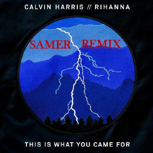 Calvin Harris - This Is What You Came For Ft. Rihanna ( SAMER Remix )
