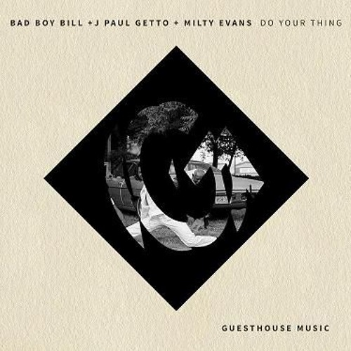 Do Your Thing (Soundcloud Edit)- Bad Boy Bill, J Paul Getto, Milty Evans - Guesthouse OUT NOW
