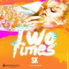 SK - Two Times