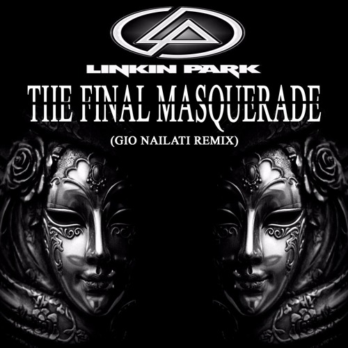 Linkin Park - The Final Masquerade (Gio Nailati Remix) **FREE EXTENDED DOWNLOAD CLICK BUY**