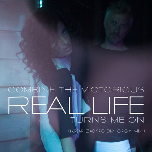 Real Life Turns Me On (Kreap Backroom Orgy Mix)