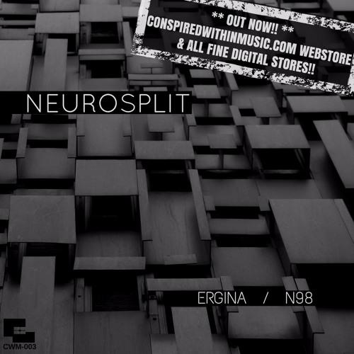 Neurosplit -  Ergina / N98 -  ***OUT NOW!!***   CWM-003