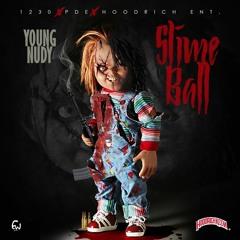 Young Nudy - SlimeBall (Hosted by Hoodrichkeem)