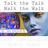 Talk the Talk Walk the Walk - Royalty Free Music