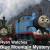 Ryan Watches a Movie 220 - Thomas & Friends: Blue Mountain Mystery