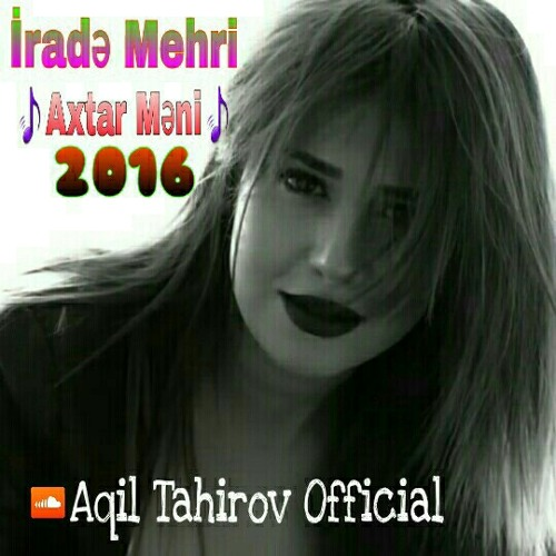 İrade Mehri - Axtar Meni 2016 ( Aqil Tahirov )