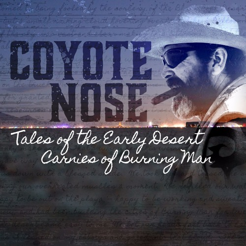 Coyote Nose: Tales of the Early Desert Carnies of Burning Man