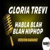 KARAOKE - GLORIA TREVI - HABLA BLAH BLAH HIPHOP