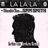 Naughty Boy - La La La ft. Sam Smith (Kebin van Reeken Remix)*FREE DOWNLOAD*