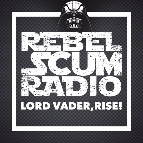 Star Wars Celebration Europe + San Diego Comic-Con Highlights - Rebel Scum Radio