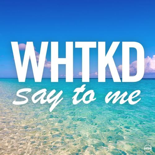 Whtkd — say to me (extended mix). Mp3 скачать или слушать бесплатно.