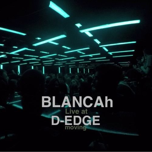 BLANCAh - Live at D-EDGE (São Paulo)