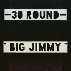 "30 Round - "" Big Jimmy "" Engineered by Kain Hatton @SwitchedAudio"