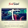 Mark Johnstone & AmR - 2JAM - DO YOU WANNA GET BASS (SAMPLE) out soon on Yoonek Records