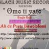 Omo ti yato [Official Audio] -  Ali Bawolofessi de Porto