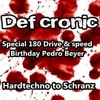 Download Def Cronic Drive And Speed Special 180  ( Hardtechno Schranz For Pedro Beyer Birthday ) Mp3