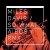 Miles Davis - So What - AIBOS REMIX