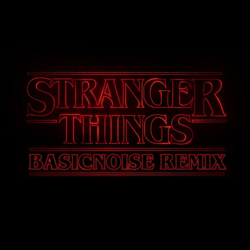 Stranger Things (Basicnoise Remix)