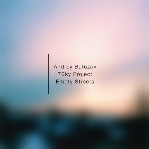 Andrey Butuzov & 7Sky Project - Empty Streets(Original mix)