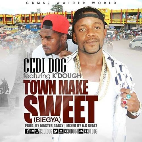 Cedi Dog Ft K'Dough --- Town make Sweet--Bie Gya