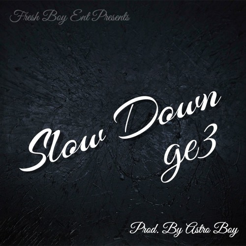 GE3 - Slow Down