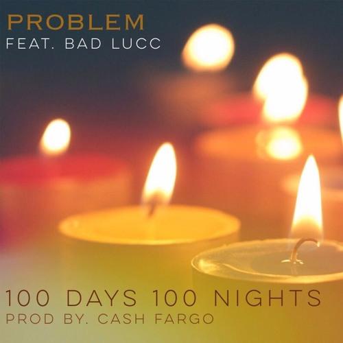 Problem - 100 Days 100 Nights ft. Bad Lucc