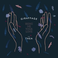 Giraffage - Bring Me Your Love (Ft. Thea)