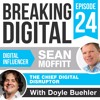 Sean Moffitt is the Global Digital Disruptor and Your Guide to Your Future