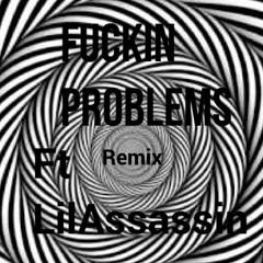 Fuckin Problems Remix Ft Lilassassin