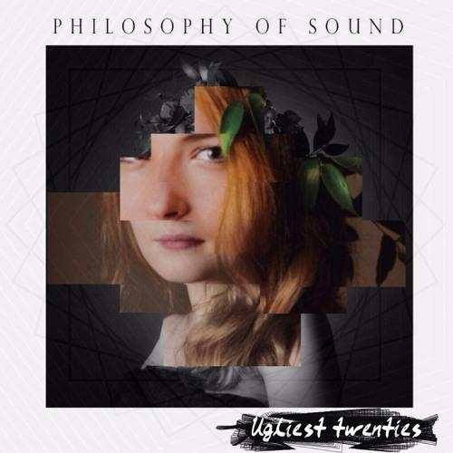 Philosophy Of Sound - Ugliest Twenties
