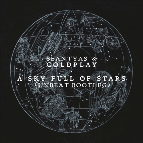 Sean Tyas & Coldplay - A Sky Full Of Stars (Unbeat Bootleg)