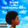 Drake Too Much Free Drinkz Remix Mp3