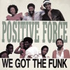 Positive Force - We Got The Funk (PH Edit Funky Tempo) Boosted