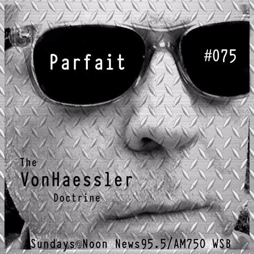 The Von Haessler Doctrine #075 - Parfait