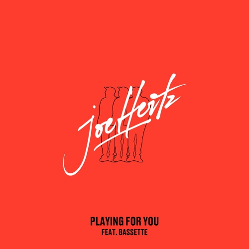 Joe Hertz - Playing For You (Ft. Bassette)