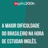 A Maior Dificuldade Do Brasileiro Na Hora De Estudar Inglês | Sara Scarcelli by Inglês 200 horas