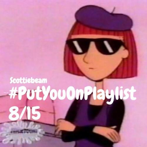 #PutYouOnPlaylist 8/15