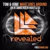 Tom & Jame - What Goes Around (Ben Ambergen Bootleg)