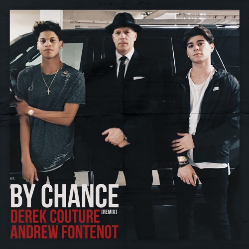 By Chance Remix - Andrew Fontenot x Derek Couture