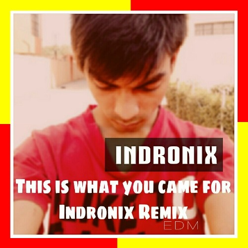 This is what you came for - Indronix remix