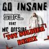 S3RL Feat. MC Offside - Go Insane (Toy Soldier Remix) Radio Edit