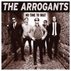 The Arrogants - No Time To Wait