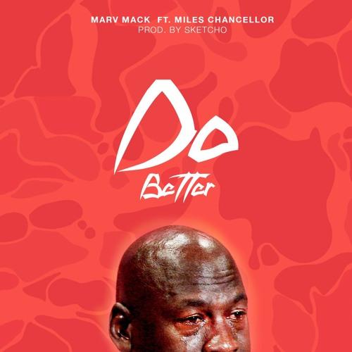 Do better Marv Mack ft. Miles Chancellor (Prod. By Sketcho)