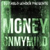 DJ Pablo Ft. S.w.a.g.g & Big Bank Con - Money On My Mind