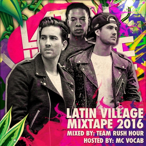 Team Rush Hour - Latin Village Mixtape 2016 (Hosted By MC Vocab)